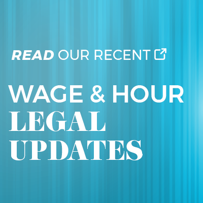 Read our recent Wage & Hour Legal Updates