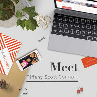 Get to Know the People of Lane Powell | Tiffany Scott Connors, Shareholder